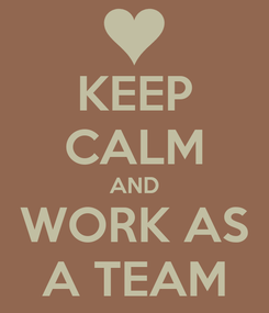Poster: KEEP CALM AND WORK AS A TEAM