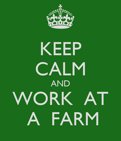 Poster: KEEP CALM AND  WORK  AT   A  FARM