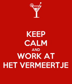 Poster: KEEP CALM AND WORK AT HET VERMEERTJE