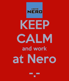 Poster: KEEP CALM and work at Nero -.-