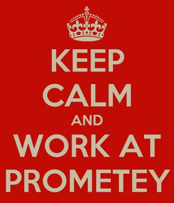 Poster: KEEP CALM AND WORK AT PROMETEY