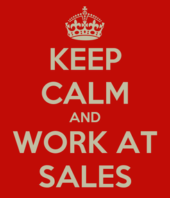 Poster: KEEP CALM AND WORK AT SALES