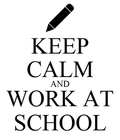 Poster: KEEP CALM AND WORK AT SCHOOL