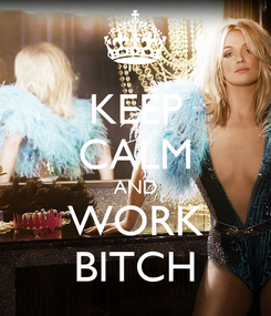 Poster: KEEP CALM AND WORK BITCH