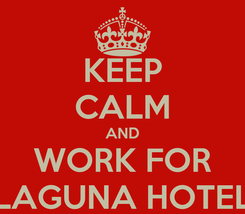 Poster: KEEP CALM AND WORK FOR LAGUNA HOTEL