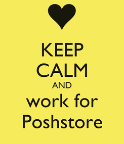 Poster: KEEP CALM AND work for Poshstore