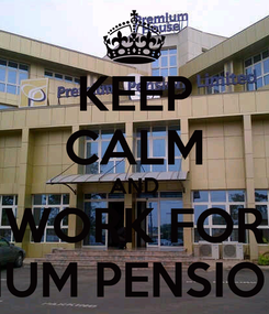 Poster: KEEP CALM AND WORK FOR PREMIUM PENSION LTD