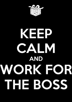 Poster: KEEP CALM AND WORK FOR THE BOSS