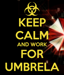 Poster: KEEP CALM AND WORK FOR UMBRELA