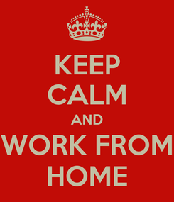 Poster: KEEP CALM AND WORK FROM HOME