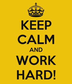 Poster: KEEP CALM AND WORK HARD!