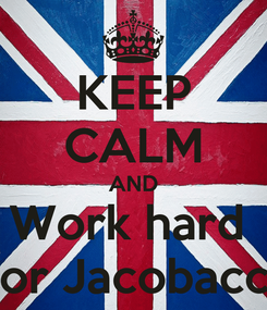Poster: KEEP CALM AND Work hard  For Jacobacci