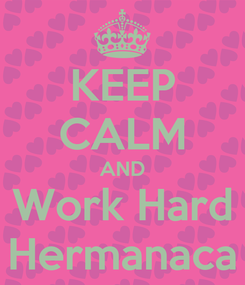 Poster: KEEP CALM AND Work Hard Hermanaca