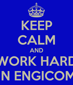 Poster: KEEP CALM AND WORK HARD IN ENGICOM