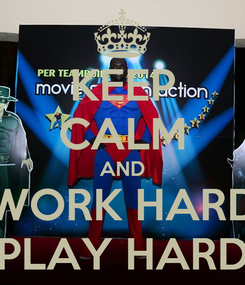 Poster: KEEP CALM AND WORK HARD PLAY HARD