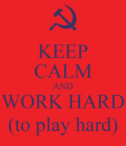 Poster: KEEP CALM AND WORK HARD (to play hard)