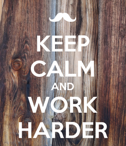 Poster: KEEP CALM AND WORK HARDER