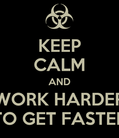 Poster: KEEP CALM AND WORK HARDER TO GET FASTER