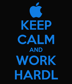 Poster: KEEP CALM AND WORK HARDL