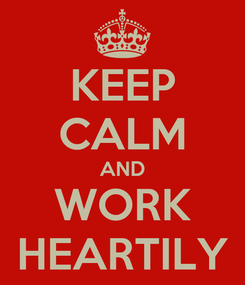 Poster: KEEP CALM AND WORK HEARTILY