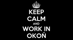 Poster: KEEP CALM AND WORK IN OKOŃ