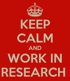 Poster: KEEP CALM AND WORK IN RESEARCH
