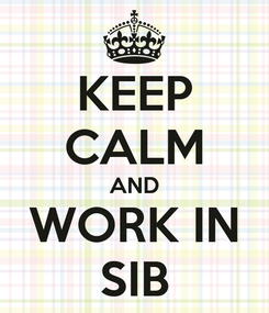 Poster: KEEP CALM AND WORK IN SIB