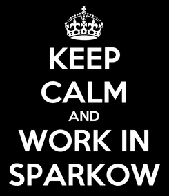 Poster: KEEP CALM AND WORK IN SPARKOW