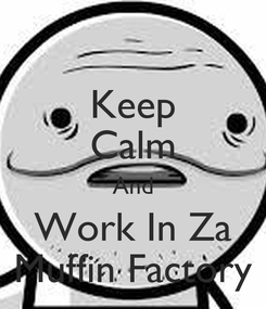 Poster: Keep Calm And Work In Za Muffin Factory