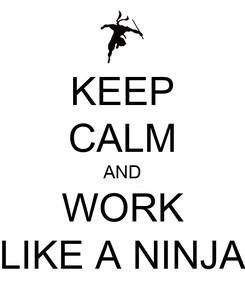 Poster: KEEP CALM AND WORK LIKE A NINJA