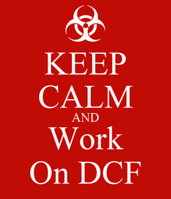 Poster: KEEP CALM AND Work On DCF