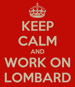 Poster: KEEP CALM AND WORK ON LOMBARD