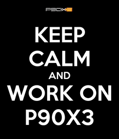 Poster: KEEP CALM AND WORK ON P90X3