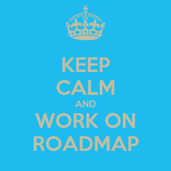 Poster: KEEP CALM AND WORK ON ROADMAP
