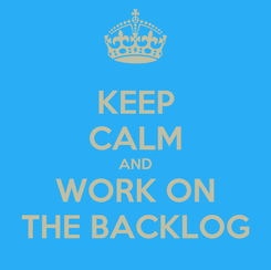 Poster: KEEP CALM AND WORK ON THE BACKLOG