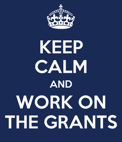 Poster: KEEP CALM AND WORK ON THE GRANTS