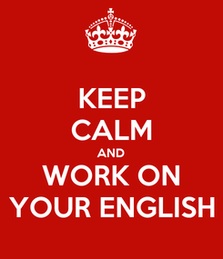Poster: KEEP CALM AND WORK ON YOUR ENGLISH