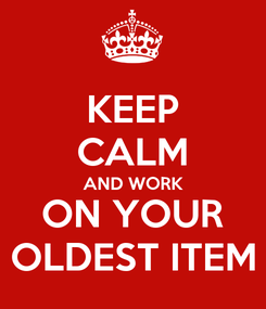Poster: KEEP CALM AND WORK ON YOUR OLDEST ITEM