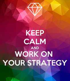 Poster: KEEP CALM AND WORK ON  YOUR STRATEGY