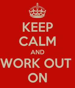 Poster: KEEP CALM AND WORK OUT  ON
