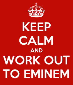 Poster: KEEP CALM AND WORK OUT TO EMINEM