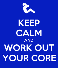 Poster: KEEP CALM AND WORK OUT YOUR CORE