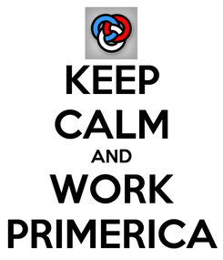 Poster: KEEP CALM AND WORK PRIMERICA