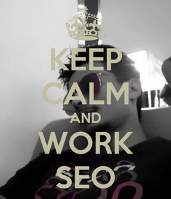 Poster: KEEP CALM AND WORK SEO