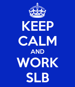 Poster: KEEP CALM AND WORK SLB