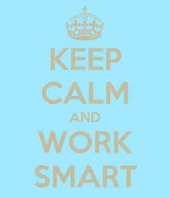 Poster: KEEP CALM AND WORK SMART