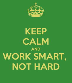 Poster: KEEP CALM AND WORK SMART,  NOT HARD
