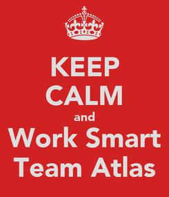 Poster: KEEP CALM and Work Smart Team Atlas