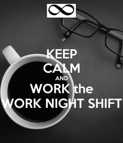 Poster: KEEP CALM AND WORK the WORK NIGHT SHIFT