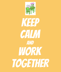 Poster: KEEP CALM AND WORK TOGETHER
